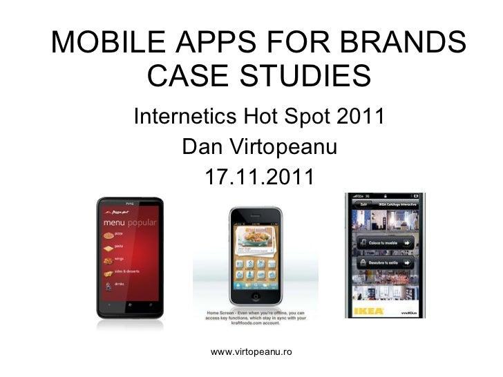 MOBILE APPS FOR BRANDS CASE STUDIES Internetics Hot Spot  2011 Dan Virtopeanu 17 . 11 .2011