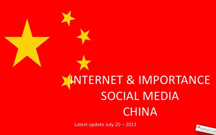 INTERNET & IMPORTANCE     SOCIAL MEDIA        CHINALatest update July 20 – 2011