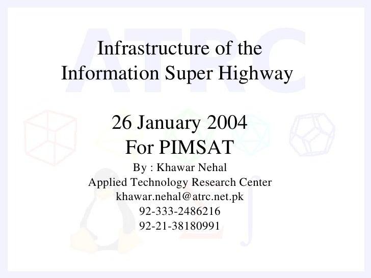 Infrastructureofthe InformationSuperHighway        26January2004        ForPIMSAT           By:KhawarNehal   Ap...