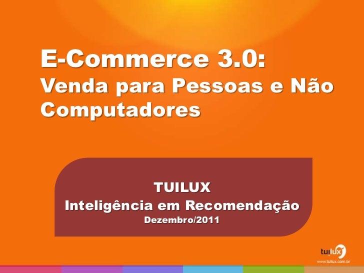 E-Commerce 3.0:Venda para Pessoas e NãoComputadores             TUILUX Inteligência em Recomendação          Dezembro/2011