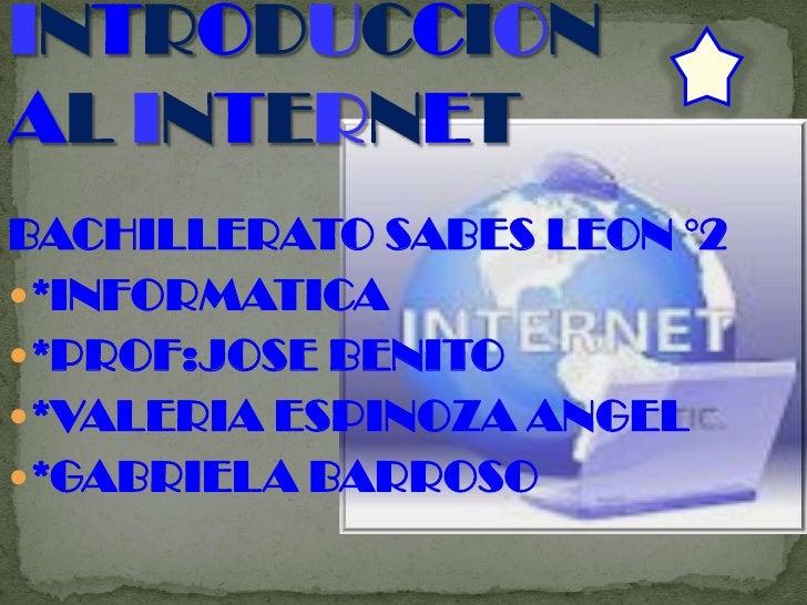 BACHILLERATO SABES LEON °2 *INFORMATICA *PROF:JOSE BENITO *VALERIA ESPINOZA ANGEL *GABRIELA BARROSO