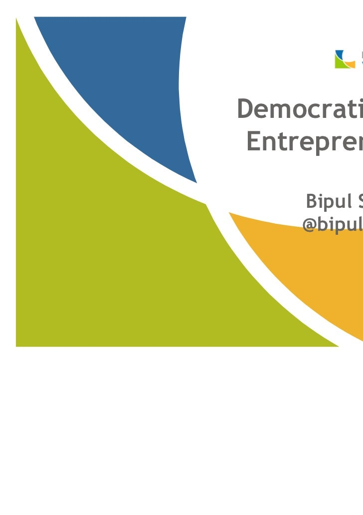 Democratization of Entrepreneurship    Bipul Sinha    @bipulsinha