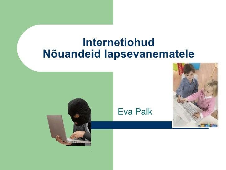 Internetiohud Nõuandeid lapsevanematele Eva Palk