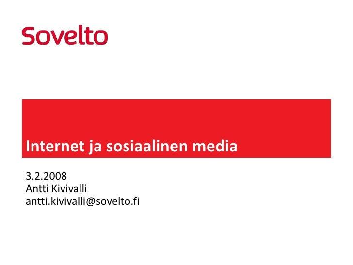 Internet jasosiaalinen media<br />3.2.2008<br />Antti Kivivalli<br />antti.kivivalli@sovelto.fi<br />