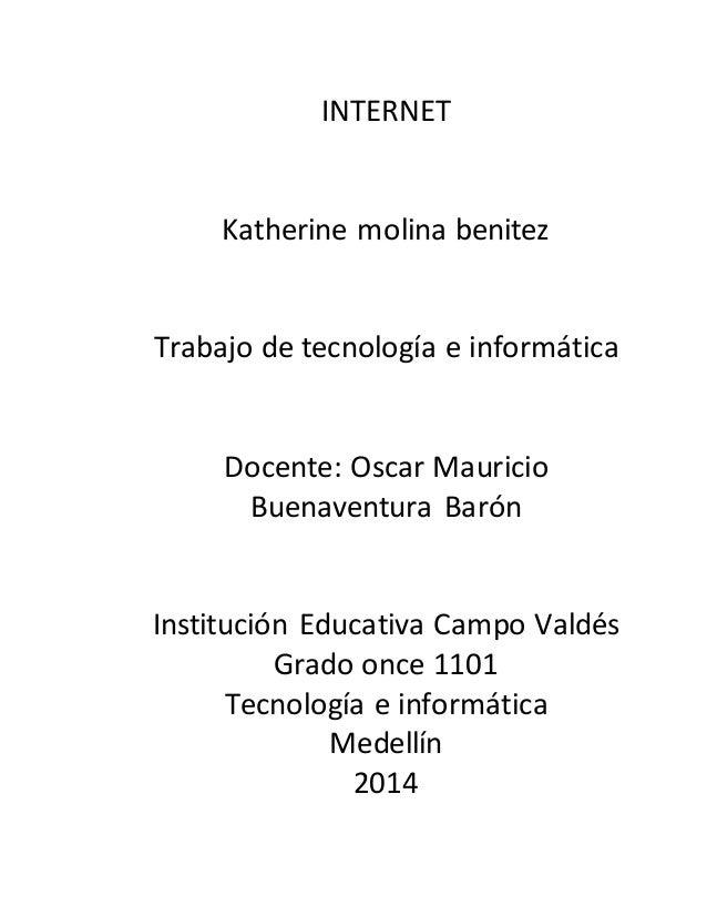INTERNET  Katherine molina benitez  Trabajo de tecnología e informática  Docente: Oscar Mauricio  Buenaventura Barón  Inst...