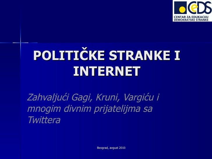 POLITIČKE STRANKE I INTERNET Zahvaljući Gagi, Kruni, Vargiću i mnogim divnim prijatelijma sa Twittera Beograd, avgust 2010