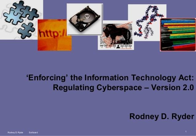 'Enforcing' the Information Technology Act: Regulating Cyberspace – Version 2.0 Rodney D. Ryder Rodney D. Ryder  Scriboard...