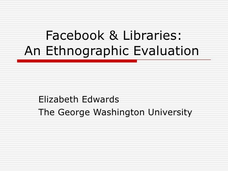 Facebook & Libraries: An Ethnographic Evaluation