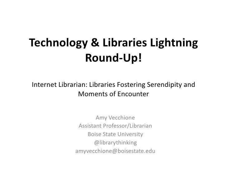 Technology & Libraries Lightning          Round-Up!Internet Librarian: Libraries Fostering Serendipity and                ...