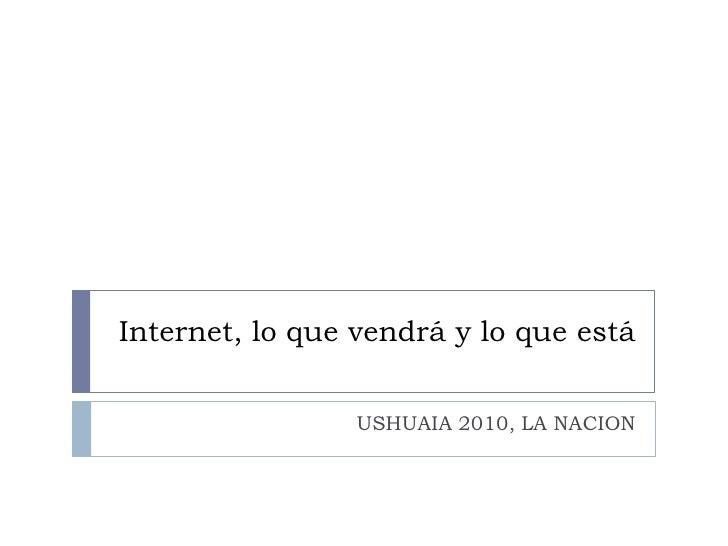 Internet, lo que vendrá y lo que está<br />USHUAIA 2010, LA NACION<br />