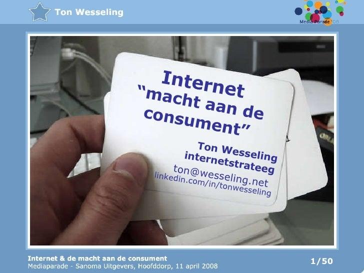 """Internet """" macht aan de consument"""" Ton Wesseling internetstrateeg linkedin.com/in/tonwesseling ton@wesseling.net  1/50"""