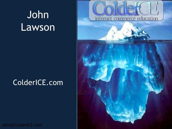 John Lawson<br />ColderICE.com<br />