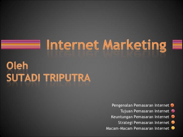 Pengenalan Pemasaran Internet Tujuan Pemasaran Internet Keuntungan Pemasaran Internet Strategi Pemasaran Internet Macam-Ma...