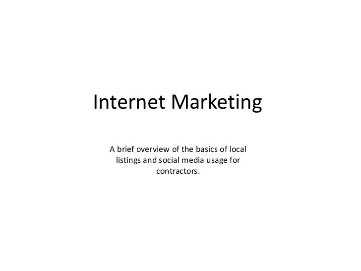 Internet Marketing A brief overview of the basics of local  listings and social media usage for              contractors.