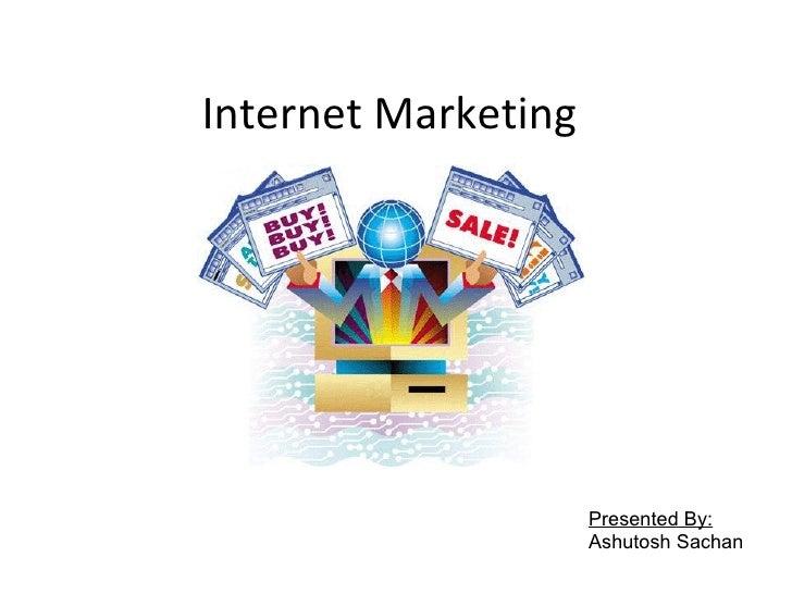 Internet Marketing                          Presented By:                      Ashutosh Sachan