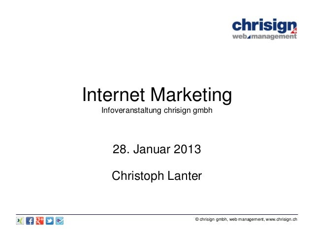 Internet Marketing  Infoveranstaltung chrisign gmbh     28. Januar 2013    Christoph Lanter                            © c...