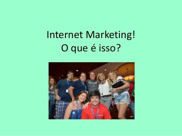 Internet Marketing! O que é isso?