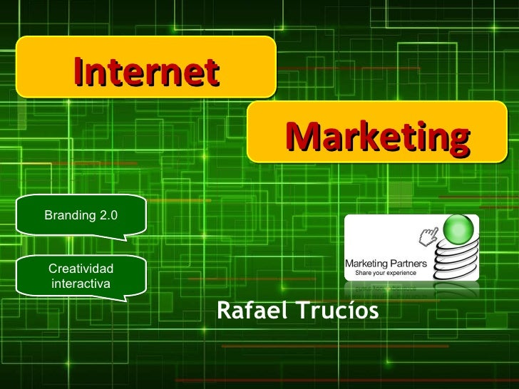 Internet Marketing Branding 2.0 Creatividad interactiva Rafael Trucíos