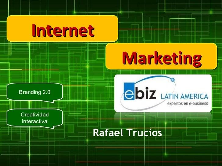 Internet Marketing Branding 2.0 Creatividad interactiva Rafael Trucíos