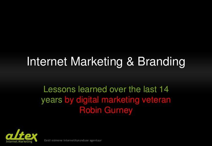 Internet Marketing & Branding<br />Lessons learned over the last 14 years by digital marketing veteran Robin Gurney<br />