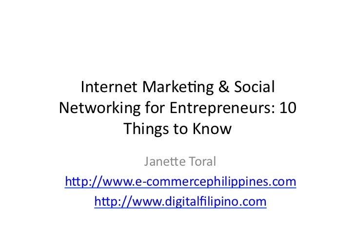 Internet Marketing and Social Networking for Entrepreneurs: 10 things to know by Janette Toral