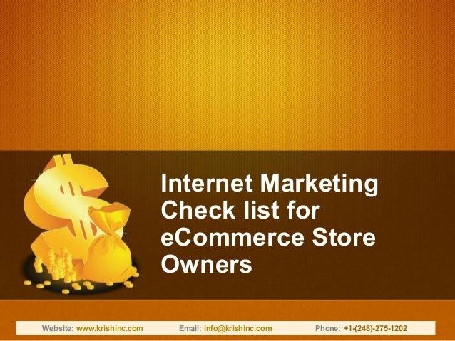 Internet Marketing Check list for eCommerce Store Owners Website: www.krishinc.com Email: info@krishinc.com Phone::+1-(248...