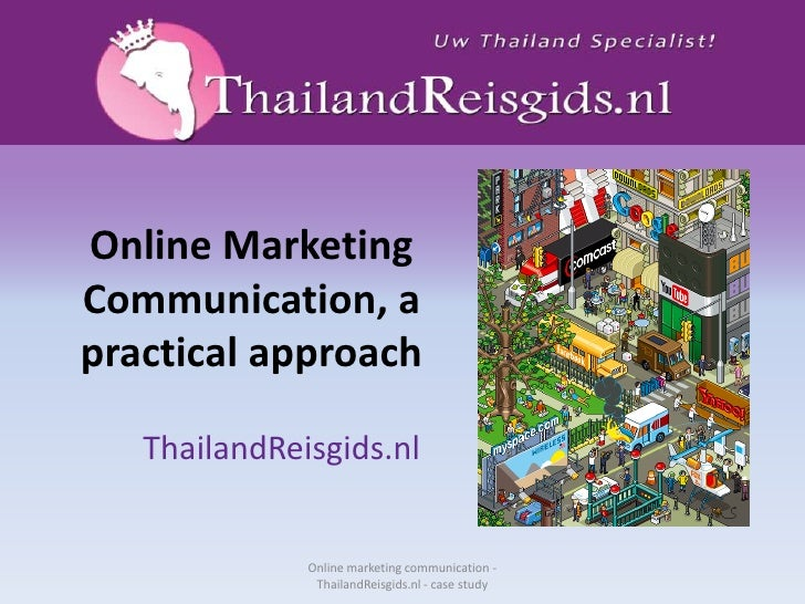 Online Marketing Communication, a practical approach<br />ThailandReisgids.nl<br />Online marketing communication - Thaila...