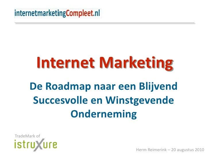 Internet Marketing<br />De Roadmap naar een Blijvend Succesvolle en Winstgevende Onderneming<br />TradeMark of<br />Herm R...