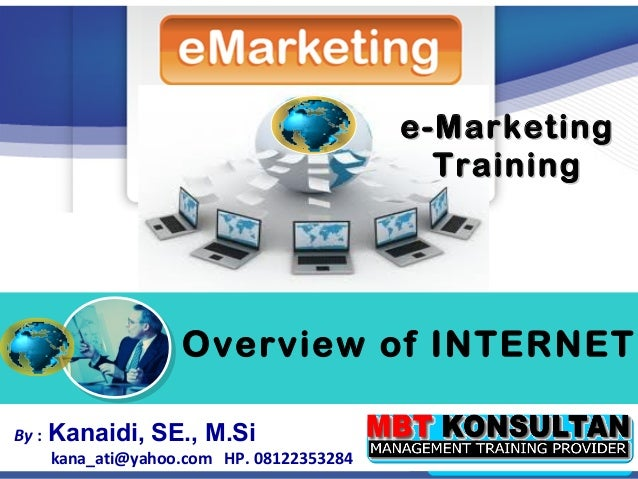 "e-Marketing                                              Training        ""            Overview of INTERNETBy :   Kanaidi, ..."