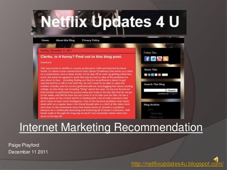 Internet Marketing RecommendationPaige PlayfordDecember 11 2011                        http://netflixupdates4u.blogspot.com/