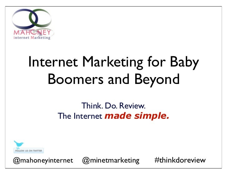 Internet Marketing for Baby       Boomers and Beyond                 Think. Do. Review.           The Internet made simple...