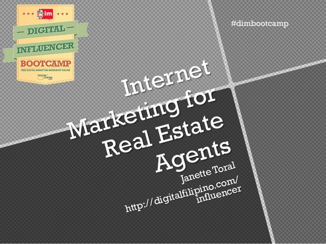 Internet Marketing for Real Estate Agents Janette Toral http://digitalfilipino.com/ influencer #dimbootcamp