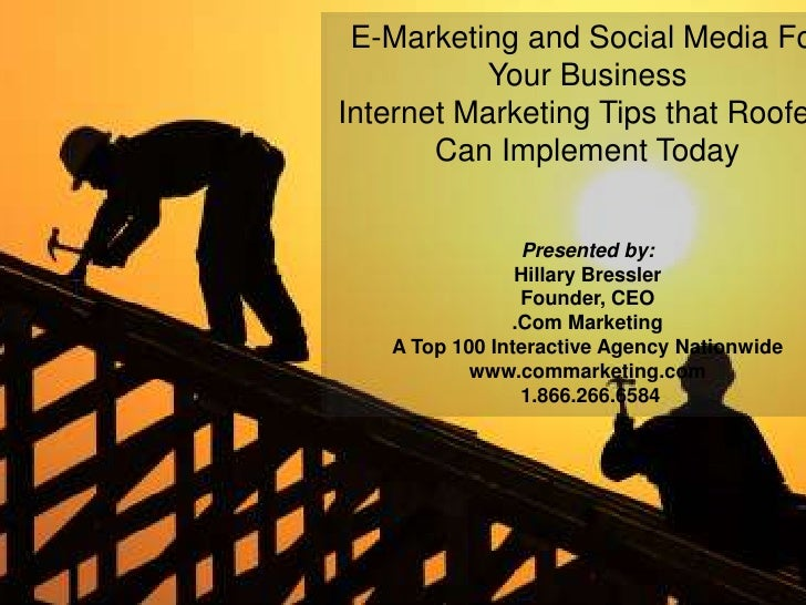 E-Marketing and Social Media For Your Business <br />Internet Marketing Tips that Roofers Can Implement Today <br />Presen...