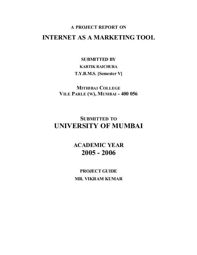 A PROJECT REPORT ON INTERNET AS A MARKETING TOOL SUBMITTED BY KARTIK RAICHURA T.Y.B.M.S. [Semester V] MITHIBAI COLLEGE VIL...