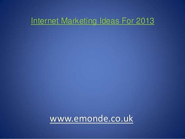Internet Marketing Ideas For 2013www.emonde.co.uk