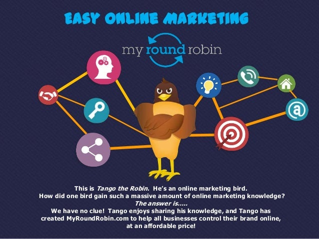Easy Online Marketing          This is Tango the Robin. He's an online marketing bird.How did one bird gain such a massive...