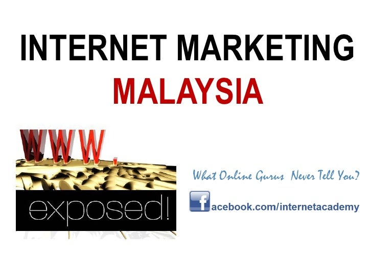 INTERNET MARKETING      MALAYSIA           What Online Gurus Never Tell You?