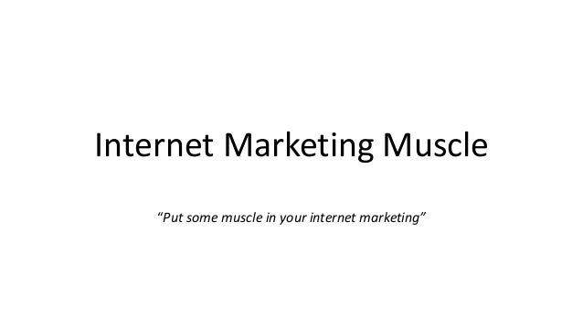 """Internet Marketing Muscle """"Put some muscle in your internet marketing"""""""