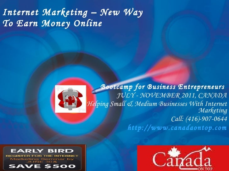 Internet Marketing – New Way  To Earn Money Online Bootcamp for Business Entrepreneurs  JULY - NOVEMBER 2011, CANADA Helpi...