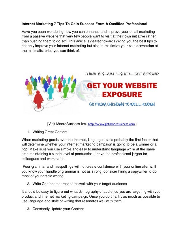 Internet Marketing 7 Tips To Gain Success From A Qualified ProfessionalHave you been wondering how you can enhance and imp...