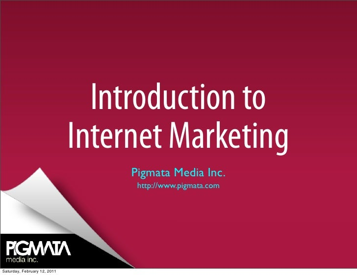 Introduction to                              Internet Marketing                                   Pigmata Media Inc.      ...