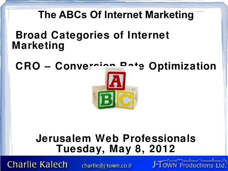 The ABCs Of Internet MarketingBroad Categories of InternetMarketingCRO – Conversion Rate Optimization    Jerusalem Web Pro...
