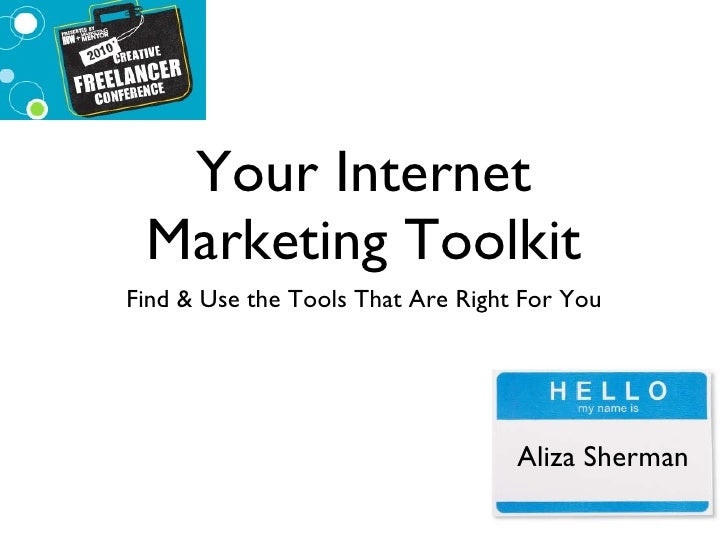 Your Internet Marketing Toolkit <ul><li>Find & Use the Tools That Are Right For You </li></ul>Aliza Sherman