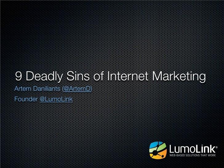 9 Deadly Sins of Internet MarketingArtem Daniliants (@ArtemD)Founder @LumoLink