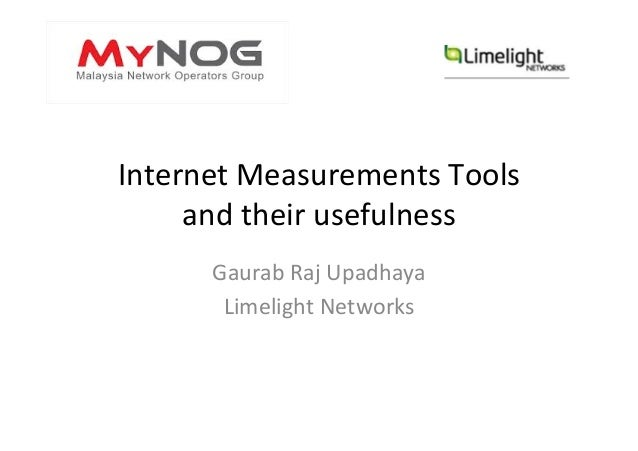 Internet	   Measurements	   Tools	    and	   their	   usefulness	    Gaurab	   Raj	   Upadhaya	    Limelight	   Networks	 ...