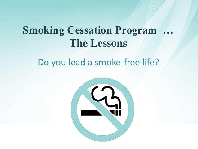 Smoking Cessation Program … The Lessons Do you lead a smoke-free life?