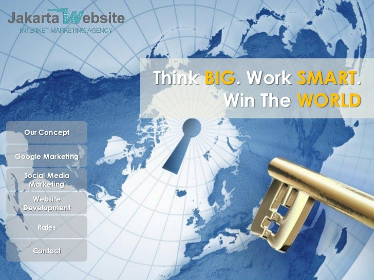 Think BIG. Work SMART.                           Win The WORLD  Our ConceptGoogle Marketing  Social Media   Marketing    W...