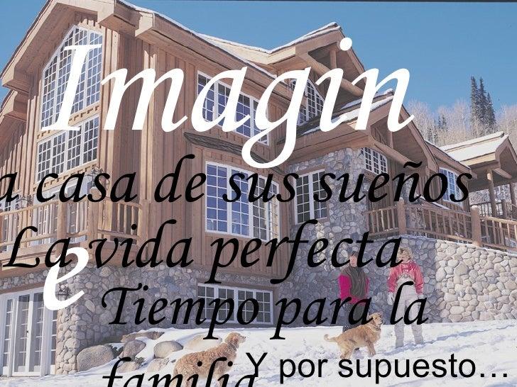 Imagine La vida perfecta La casa de sus sueños Tiempo para la familia Y por supuesto…