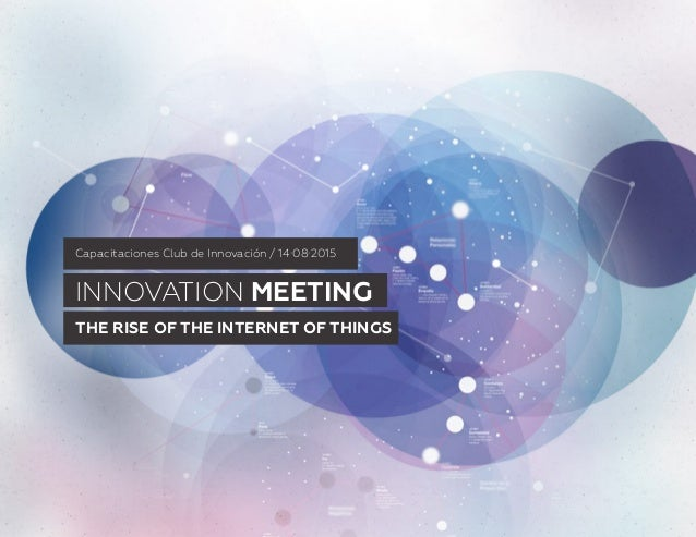 INNOVATION MEETING THE RISE OF THE INTERNET OF THINGS Capacitaciones Club de Innovación / 14·08·2015