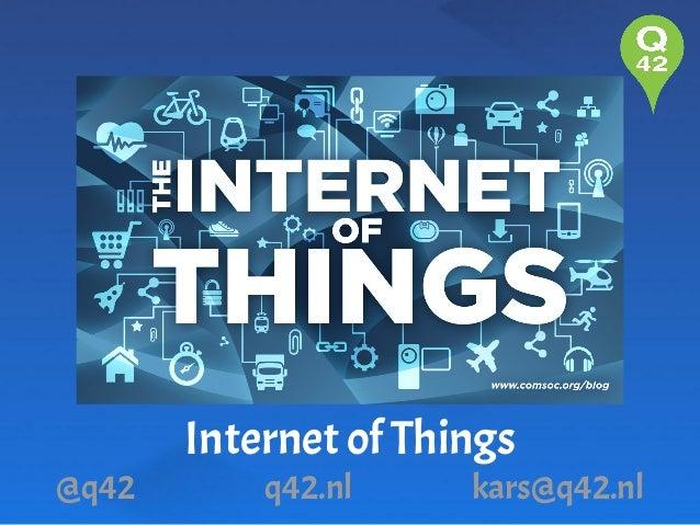 @q42  Internet of Things q42.nl  kars@q42.nl